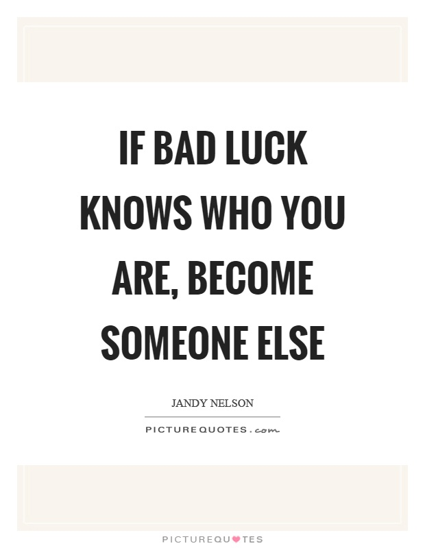 If bad luck knows who you are, become someone else Picture Quote #1