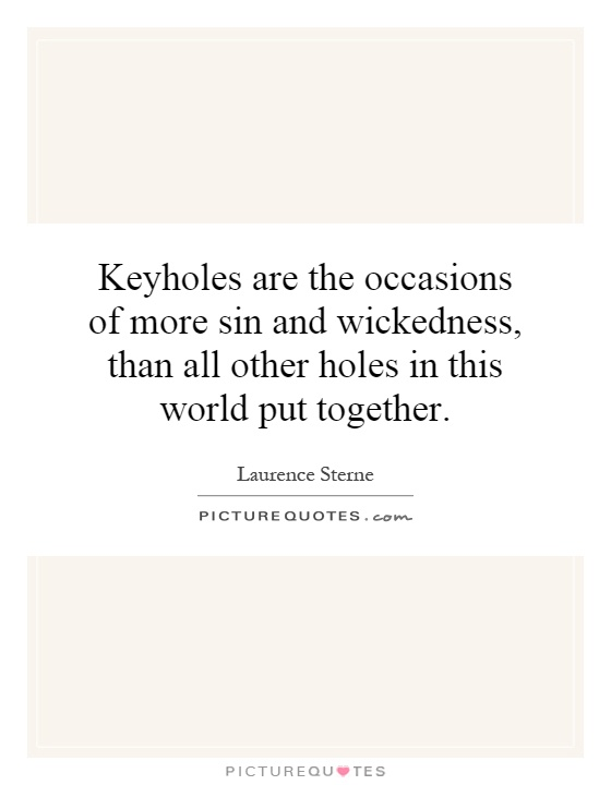 Keyholes are the occasions of more sin and wickedness, than all other holes in this world put together Picture Quote #1