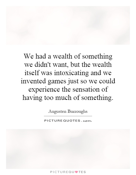 We had a wealth of something we didn t want but the wealth itself was