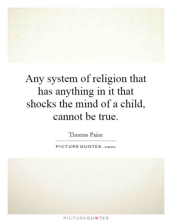 Any system of religion that has anything in it that shocks the mind of a child, cannot be true Picture Quote #1