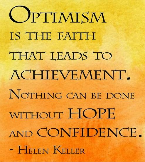 Optimism is the faith that leads to achievement. Nothing can be done without hope and confidence Picture Quote #2
