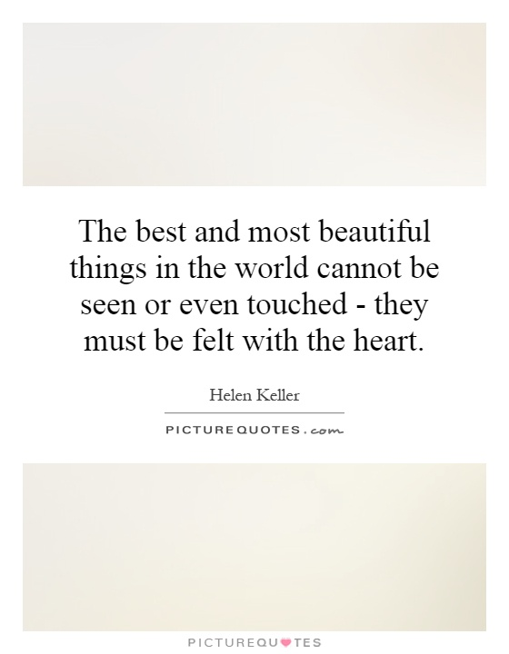 beautiful things in life essay The best and most beautiful things in the world cannot be seen or even touched - they must be felt with the heart - helen keller quotes from brainyquotecom.