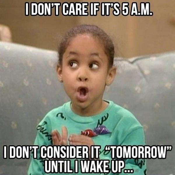 I don't care if it's 5am - I don't consider it tomorrow until I wake up Picture Quote #1