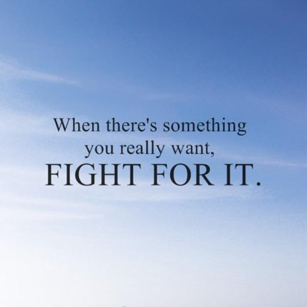 When there's something you really want, fight for it Picture Quote #1