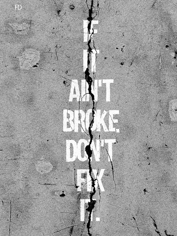 If it ain't broke don't fix it Picture Quote #2