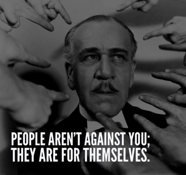 People aren't against you; They are for themselves Picture Quote #1