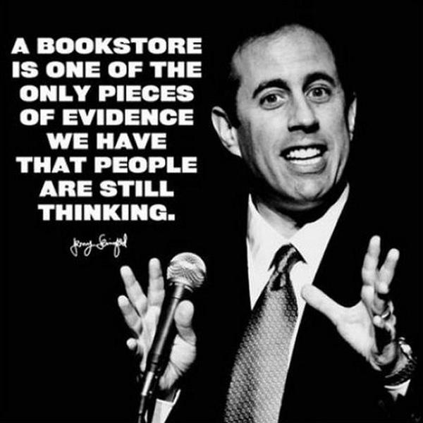 A bookstore is one of the many pieces of evidence we have that people are still thinking Picture Quote #1