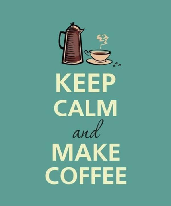 Keep calm and make coffee! Picture Quote #1