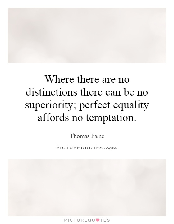 Where there are no distinctions there can be no superiority; perfect equality affords no temptation Picture Quote #1