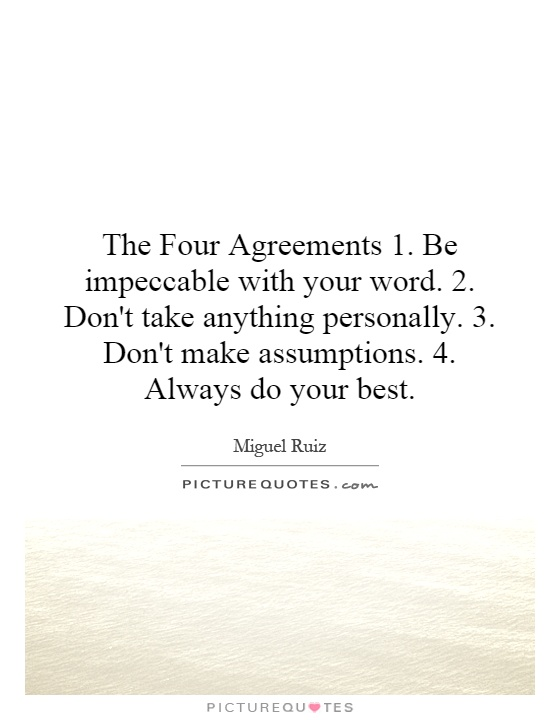 The Four Agreements Quotes The Four Agreements 1Be Impeccable With Your Word2Don't .