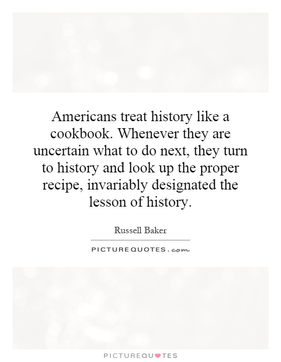 Americans Be Like Quotes Americans treat histor...