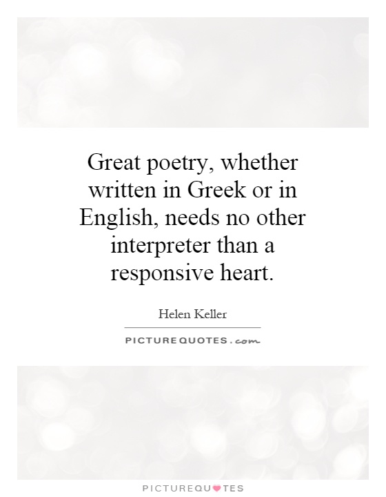 Great poetry, whether written in Greek or in English, needs no other interpreter than a responsive heart Picture Quote #1
