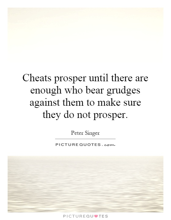 Cheats prosper until there are enough who bear grudges against them to make sure they do not prosper Picture Quote #1