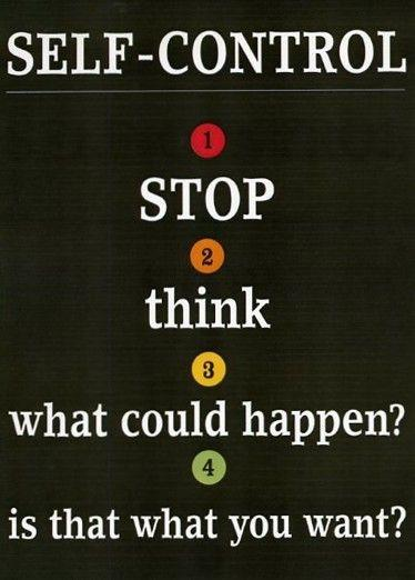 Self-control. Stop. Think. What could happen? Is that what you want? Picture Quote #1