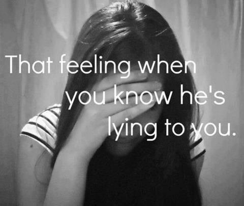 That feeling when you know he's lying to you Picture Quote #1