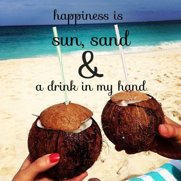 Happiness is sun, sand and a drink in my hand Picture Quote #1