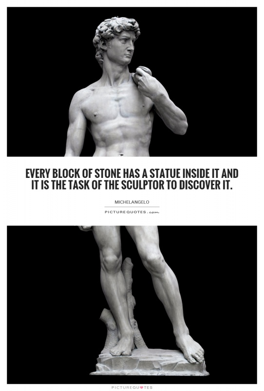 Every block of stone has a statue inside it and it is the task of the sculptor to discover it Picture Quote #1