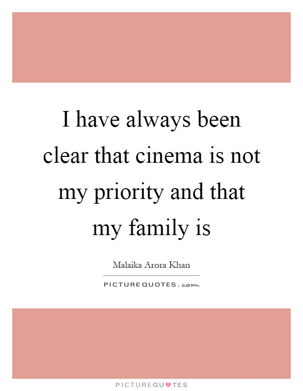 I have always been clear that cinema is not my priority and that my family is Picture Quote #1