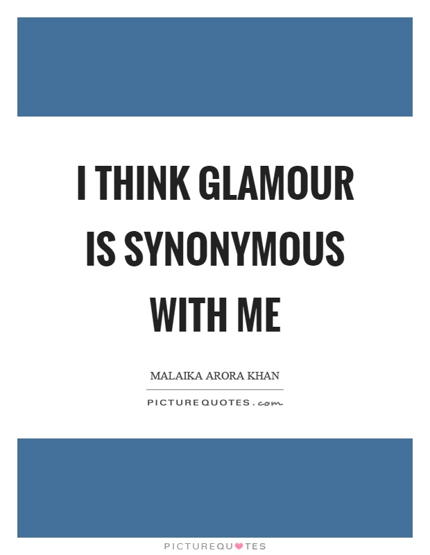 I think glamour is synonymous with me Picture Quote #1