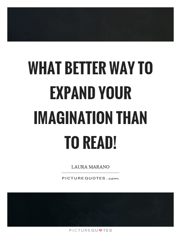 What better way to expand your imagination than to read! Picture Quote #1