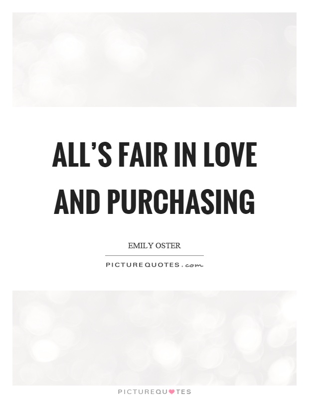 All's fair in love and purchasing Picture Quote #1