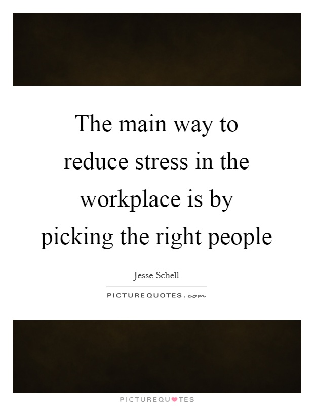 the main way to reduce stress in the workplace is by picking the right people