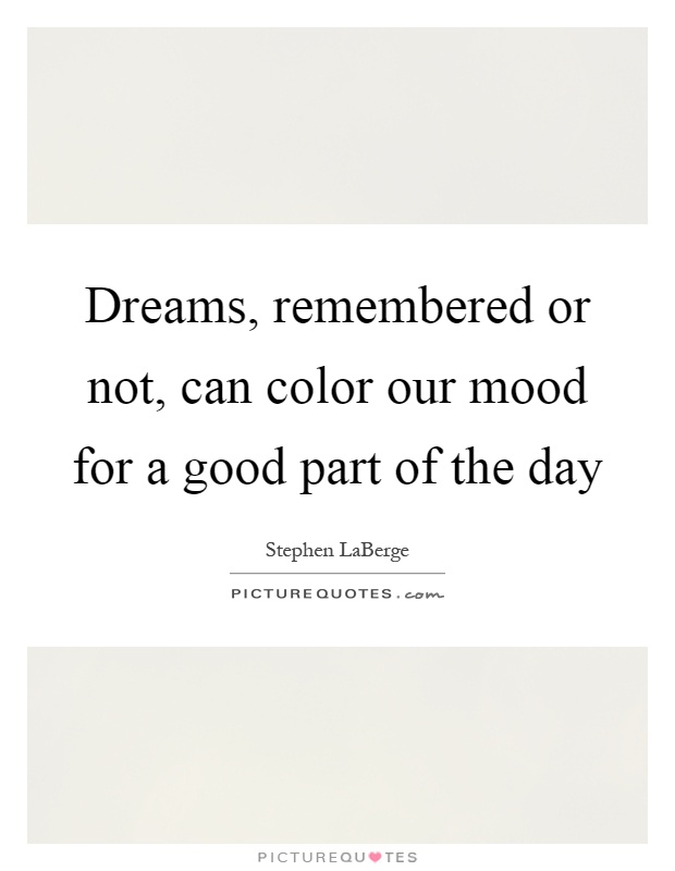 Dreams, remembered or not, can color our mood for a good part of the day Picture Quote #1