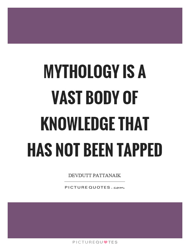 Mythology is a vast body of knowledge that has not been tapped Picture Quote #1