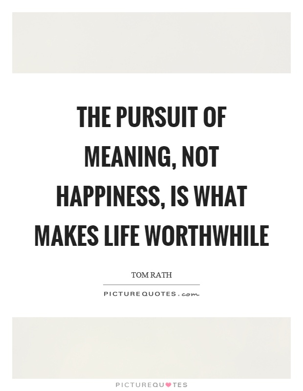 The pursuit of meaning, not happiness, is what makes life worthwhile Picture Quote #1