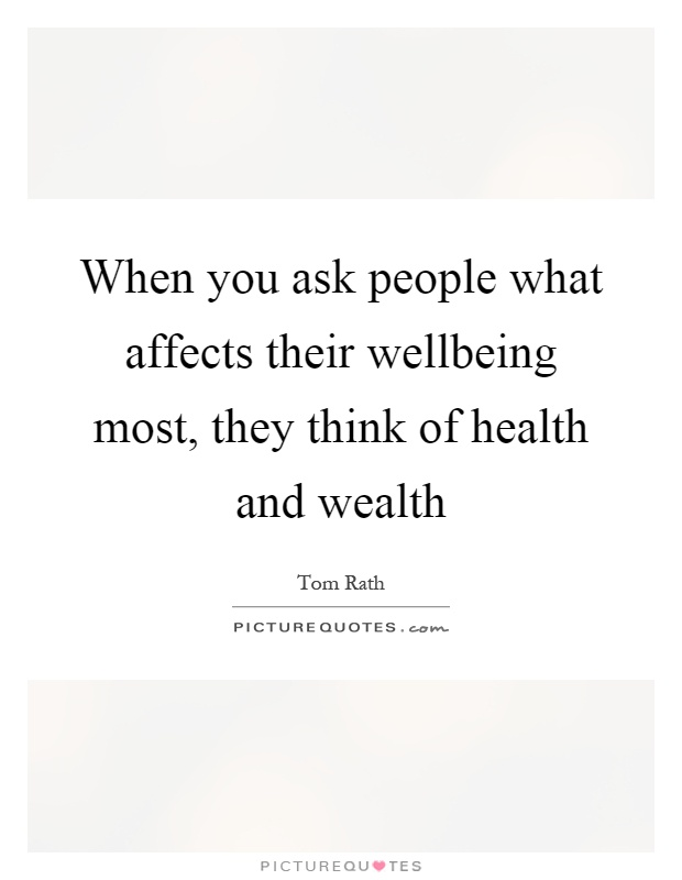 When you ask people what affects their wellbeing most, they think of health and wealth Picture Quote #1