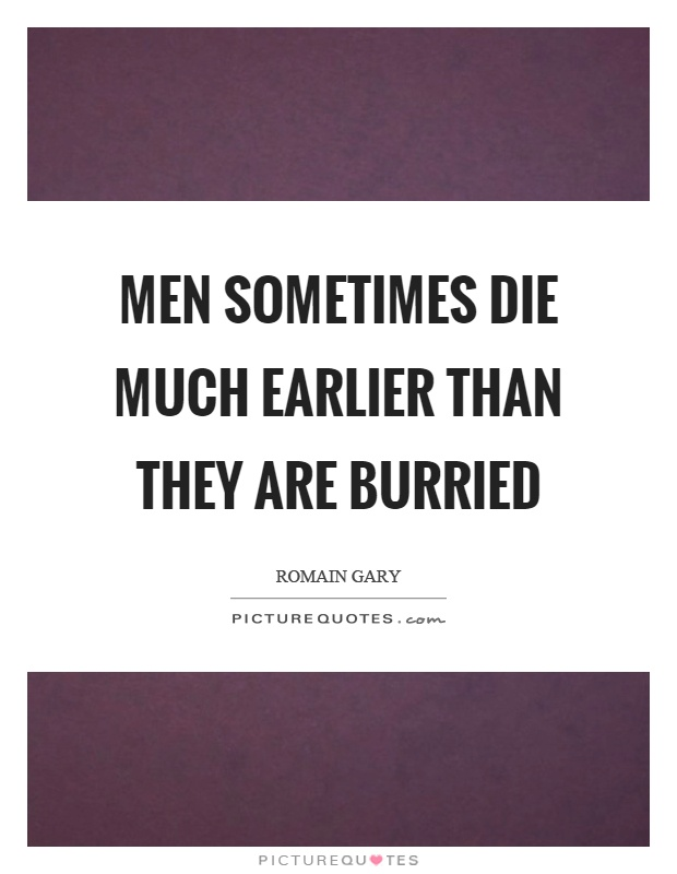 Men sometimes die much earlier than they are burried Picture Quote #1