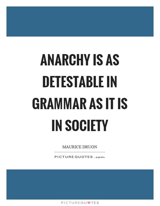 Anarchy is as detestable in grammar as it is in society Picture Quote #1