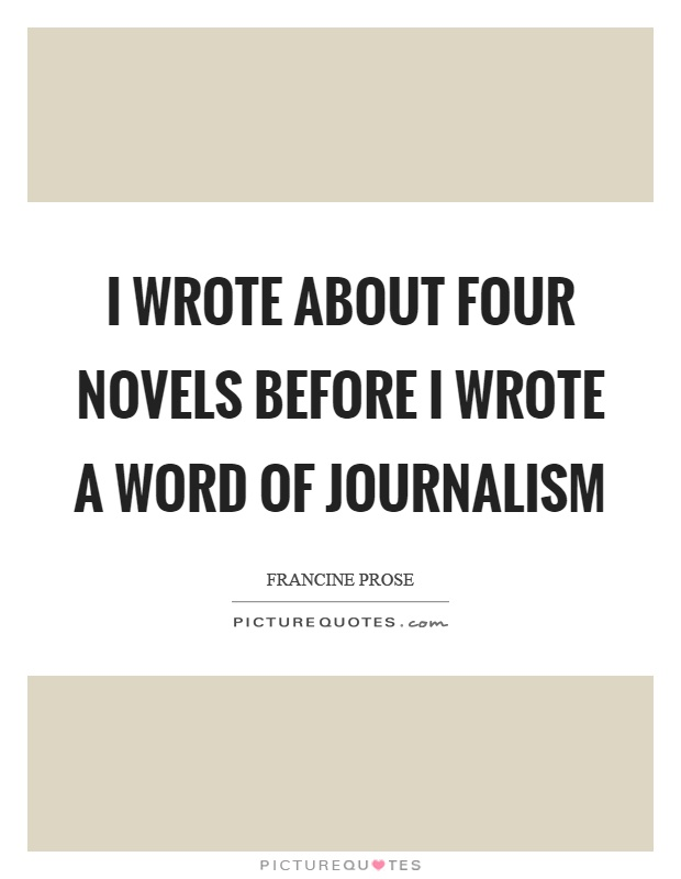 I wrote about four novels before I wrote a word of journalism Picture Quote #1