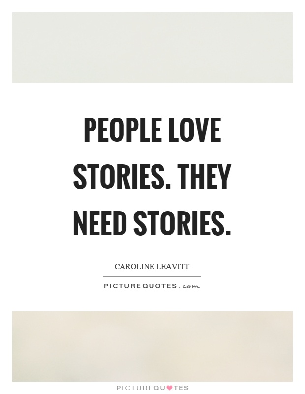 People love stories. They need stories Picture Quote #1