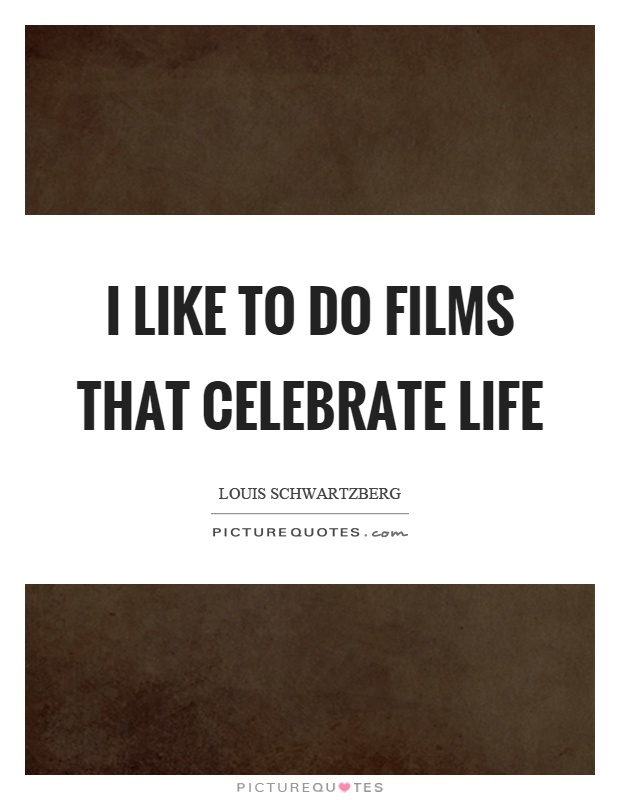 I like to do films that celebrate life Picture Quote #1