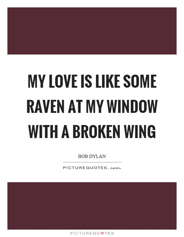 My love is like some raven at my window with a broken wing Picture Quote #1