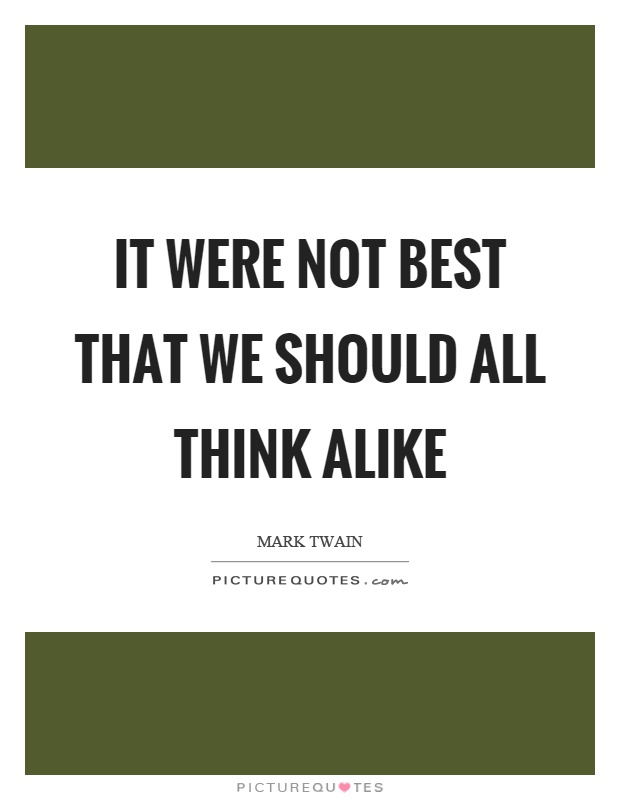 It were not best that we should all think alike Picture Quote #1