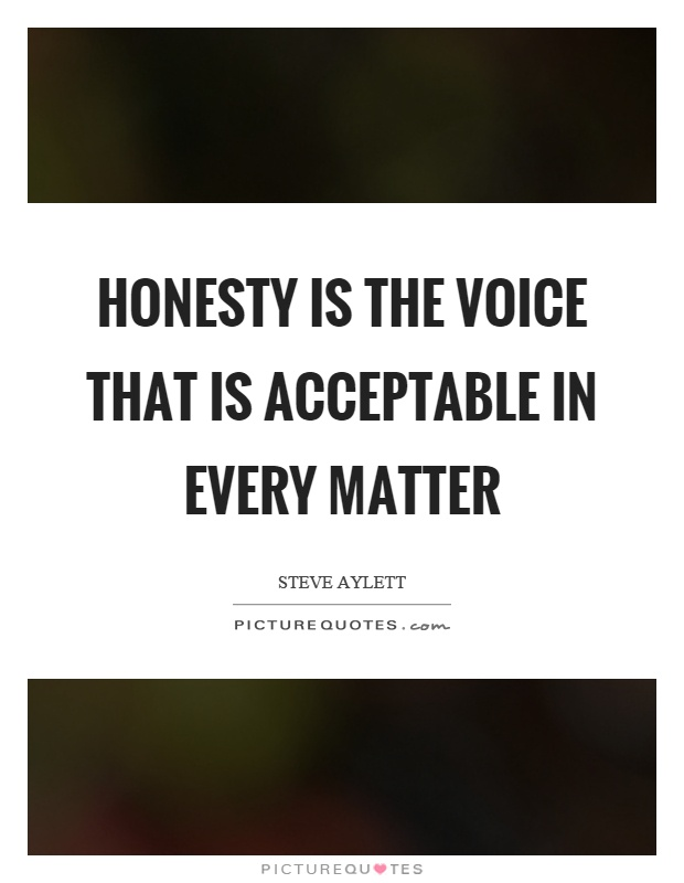 Honesty is the voice that is acceptable in every matter Picture Quote #1