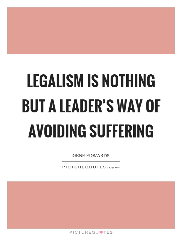 Legalism is nothing but a leader's way of avoiding suffering Picture Quote #1