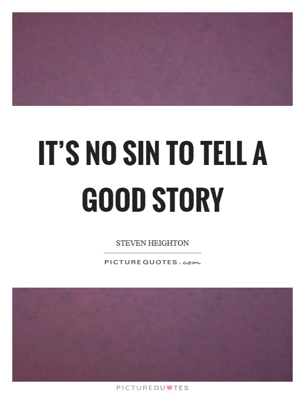 It's no sin to tell a good story Picture Quote #1