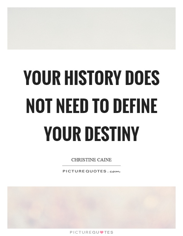 Your history does not need to define your destiny Picture Quote #1