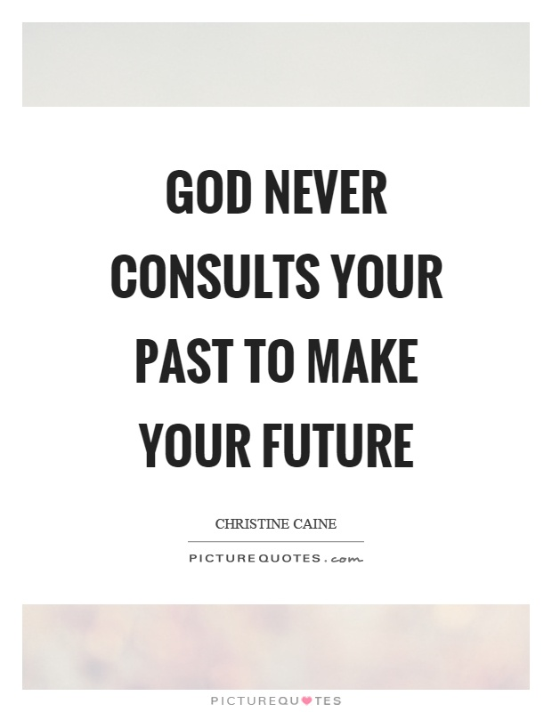 God never consults your past to make your future Picture Quote #1