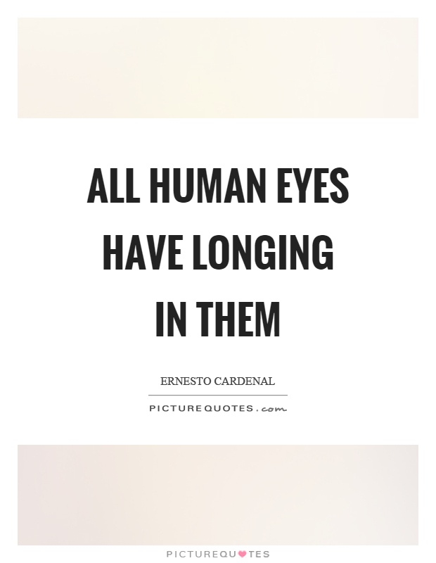 All human eyes have longing in them Picture Quote #1