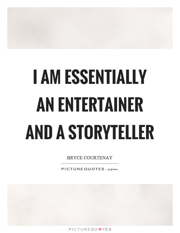 I am essentially an entertainer and a storyteller Picture Quote #1