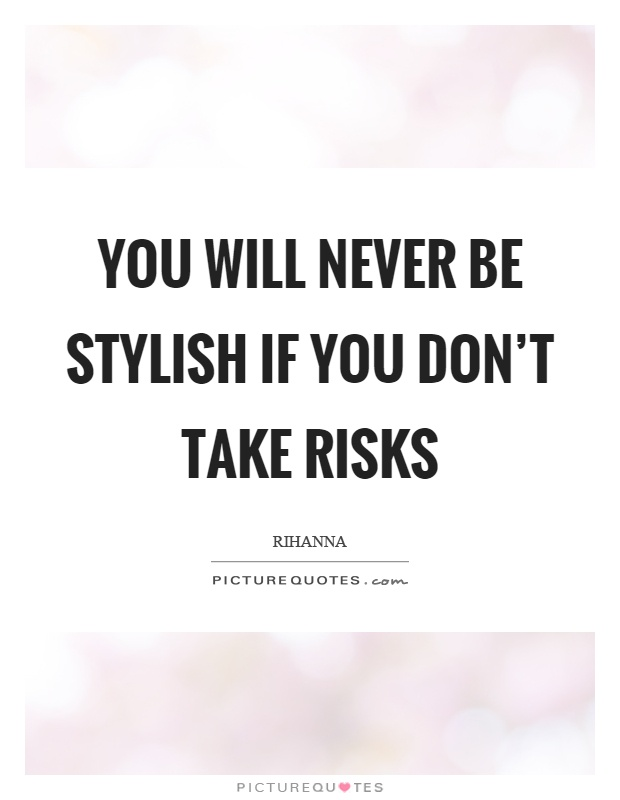 You will never be stylish if you don't take risks Picture Quote #1