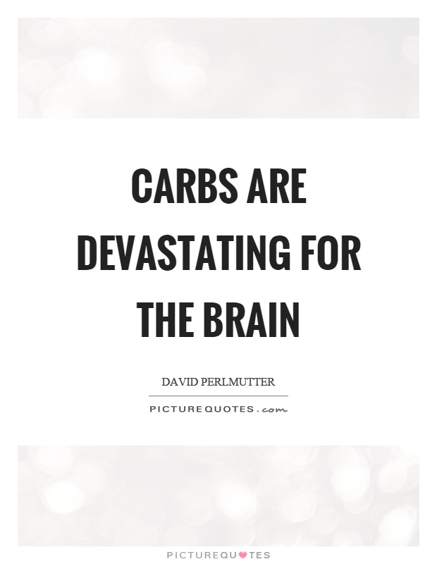 Carbs are devastating for the brain Picture Quote #1
