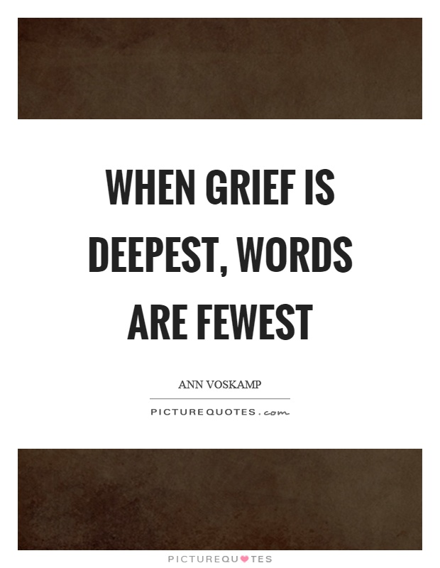 When grief is deepest, words are fewest Picture Quote #1