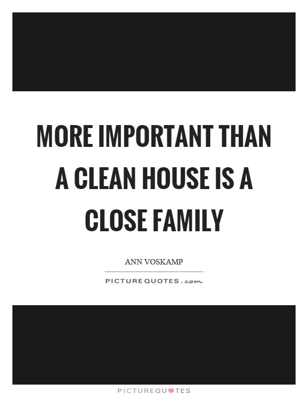 More important than a clean house is a close family Picture Quote #1