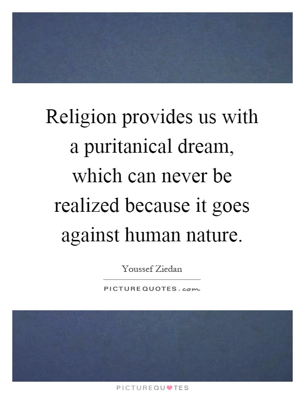 Religion provides us with a puritanical dream, which can never be realized because it goes against human nature Picture Quote #1