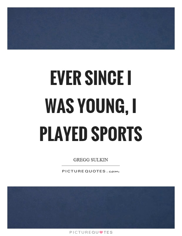 Ever since I was young, I played sports Picture Quote #1
